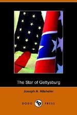 The Star of Gettysburg : A Story of Southern High Tide (Dodo Press) - Joseph A Altsheler