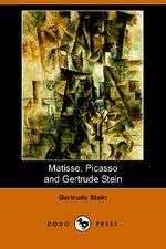 Matisse Picasso and Gertrude Stein. with Two Shorter Stories (Dodo Press) - Ms Gertrude Stein
