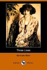 Three Lives : Stories of the Good Anna, Melanctha and the Gentle Lena (Dodo Press) - Ms Gertrude Stein