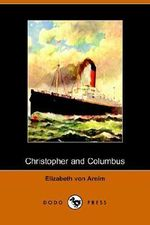 Christopher and Columbus (Dodo Press) - Elizabeth Von Arnim