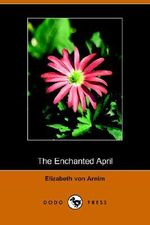 The Enchanted April (Dodo Press) - Elizabeth Von Arnim