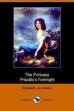 The Princess Priscilla's Fortnight (Dodo Press) - Elizabeth Von Arnim
