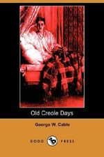 Old Creole Days (Dodo Press) - George Washington Cable