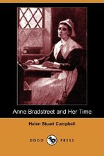 Anne Bradstreet and Her Time - Helen Stuart Campbell
