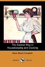 The Easiest Way in Housekeeping and Cooking (Dodo Press) - Helen Stuart Campbell