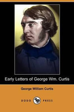 Early Letters of George Wm. Curtis (Dodo Press) - George William Curtis