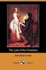 The Last of the Foresters (Dodo Press) - John Esten Cooke