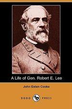 A Life of Gen. Robert E. Lee (Dodo Press) - John Esten Cooke