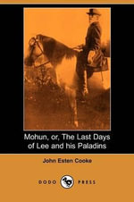 Mohun, Or, the Last Days of Lee and His Paladins (Dodo Press) - John Esten Cooke