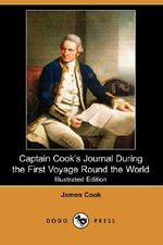 Captain Cook's Journal During the First Voyage Round the World (Illustrated Edition) (Dodo Press) - James Cook
