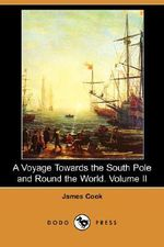 A Voyage Towards the South Pole and Round the World. Volume II (Dodo Press) - James Cook