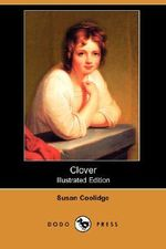 Clover (Illustrated Edition) (Dodo Press) - Susan Coolidge