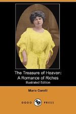 The Treasure of Heaven : A Romance of Riches (Illustrated Edition) (Dodo Press) - Marie Corelli