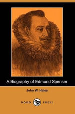 A Biography of Edmund Spenser (Dodo Press) - John W Hales