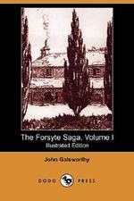 The Forsyte Saga, Volume I (Illustrated Edition) (Dodo Press) - John Galsworthy, Sir