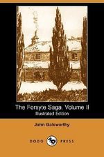 The Forsyte Saga, Volume II (Illustrated Edition) (Dodo Press) - John Galsworthy, Sir