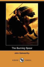 The Burning Spear (Dodo Press) - John Galsworthy, Sir