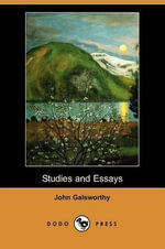 Studies and Essays (Dodo Press) - John Galsworthy, Sir