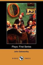 Plays : First Series (Dodo Press) - John Galsworthy, Sir