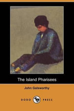 The Island Pharisees (Dodo Press) - John Galsworthy, Sir