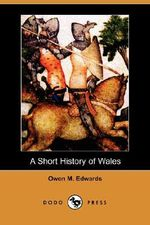 A Short History of Wales (Dodo Press) - Owen Morgan Edwards