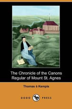 The Chronicle of the Canons Regular of Mount St. Agnes - Thomas A Kempis