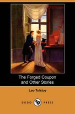 The Forged Coupon and Other Stories (Dodo Press) - Count Leo Nikolayevich Tolstoy