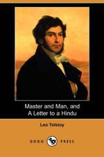 Master and Man, and a Letter to a Hindu (Dodo Press) - Count Leo Nikolayevich Tolstoy