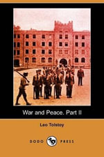 War and Peace. Part II (Dodo Press) - Count Leo Nikolayevich Tolstoy