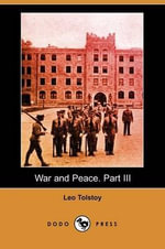 War and Peace. Part III (Dodo Press) - Count Leo Nikolayevich Tolstoy