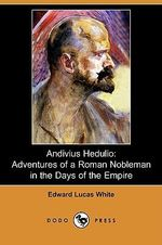 Andivius Hedulio : Adventures of a Roman Nobleman in the Days of the Empire (Dodo Press) - Edward Lucas White