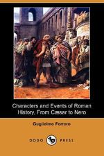 Characters and Events of Roman History, from Caesar to Nero (Dodo Press) - Guglielmo Ferrero
