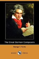 The Great German Composers (Dodo Press) - George Titus Ferris