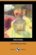 Afterwhiles (Dodo Press) - Deceased James Whitcomb Riley