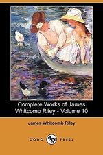 Complete Works of James Whitcomb Riley - Volume 10 (Dodo Press) - Deceased James Whitcomb Riley