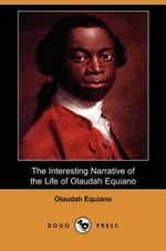 The Interesting Narrative of the Life of Olaudah Equiano, or Gustavus Vassa, the African Written by Himself (Dodo Press) - Olaudah Equiano