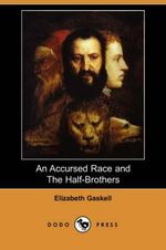 An Accursed Race and the Half-Brothers (Dodo Press) - Elizabeth Cleghorn Gaskell