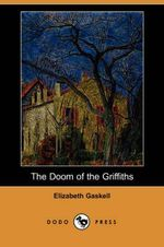 The Doom of the Griffiths (Dodo Press) - Elizabeth Cleghorn Gaskell