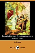 Beautiful Stories from Shakespeare (Illustrated Edition) (Dodo Press) - Edith Nesbit