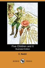 Five Children and It  : (Illustrated Edition) (Dodo Press) - Edith Nesbit