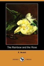 The Rainbow and the Rose (Dodo Press) - Edith Nesbit
