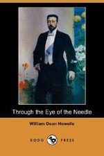 Through the Eye of the Needle (Dodo Press) - William Dean Howells