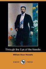 Through the Eye of the Needle (Dodo Press) - William Dean Howells