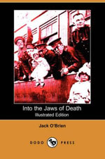 Into the Jaws of Death (Illustrated Edition) (Dodo Press) - Jack O'Brien