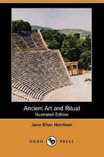 Ancient Art and Ritual (Illustrated Edition) (Dodo Press) - Jane Ellen Harrison