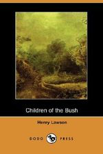 Children of the Bush (Dodo Press) - Henry Lawson
