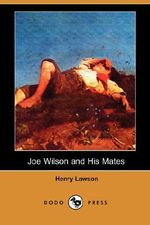 Joe Wilson and His Mates (Dodo Press) - Henry Lawson