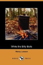 While the Billy Boils (Dodo Press) - Henry Lawson