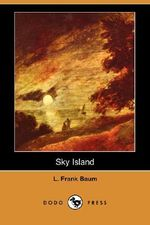 Sky Island (Dodo Press) - L Frank Baum