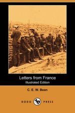 Letters from France (Illustrated Edition) (Dodo Press) - C E W Bean